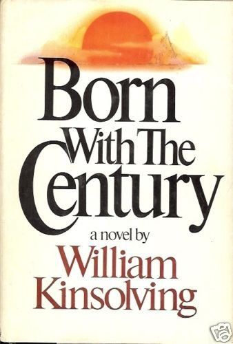 BORN WITH THE CENTURY A NOVEL BY WILLIAM KINSOLVING