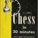 CHESS in 30 minutes By E. S. Lowe 1955