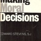 MAKING MORAL DECISIONS By Edward Stevens, S.J.