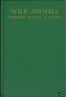 WILD ANIMALS By Frances E. Clarke 1939 1st edition HC