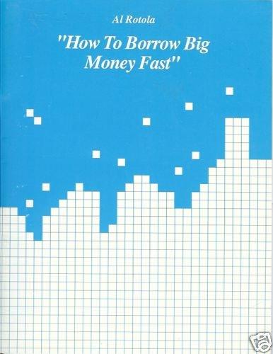 HOW TO BORROW BIG MONEY FAST by Al Rotola
