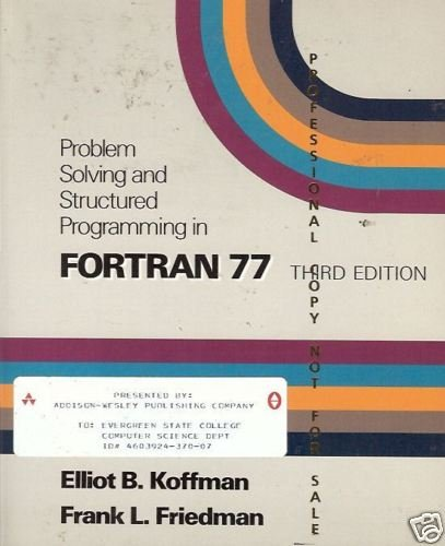 PROBLEM SOLVING AND STRUCTURED PROGRAMMING FORTRAN 77