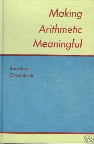 MAKING ARITHMETIC MEANINGFUL Brueckner & Grossnickle 53
