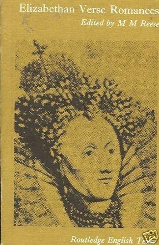 ELIZABETHAN VERSE ROMANCES EDITED BY M M REESE