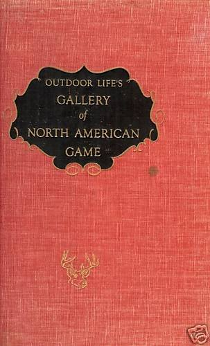 OUTDOOR LIFE'S GALLERY OF NORTH AMERICAN GAME