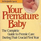 YOUR PREMATURE BABY THE COMPLETE GUIDE TO PREMIE CARE