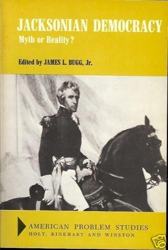 JACKSONIAN DEMOCRACY MYTH OR REALITY? JAMES L. BUGG JR