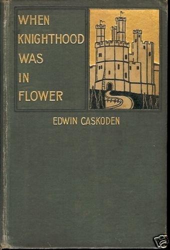 WHEN KNIGHTHOOD WAS IN FLOWER EDWIN CASKODEN
