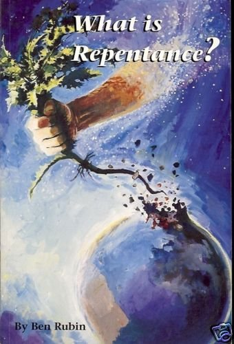 WHAT IS REPENTANCE? BY BEN RUBIN