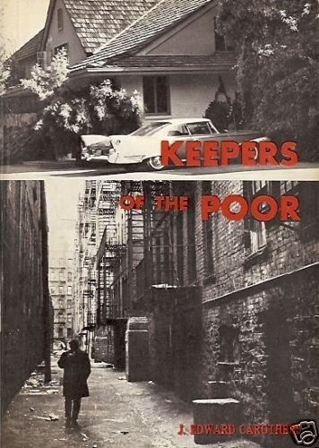 KEEPERS OF THE POOR J. EDWARD CAROTHERS