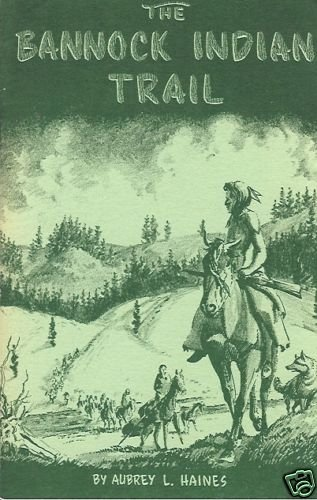 THE BANNOCK INDIAN TRAIL  by Aubrey L. Haines