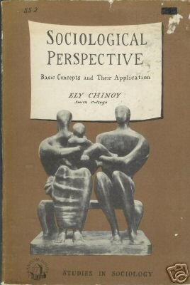 SOCIOLOGICAL PERSPECTIVE By Ely Chinoy, Smith College