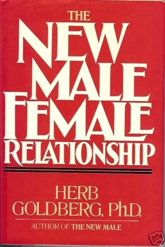 THE NEW MALE  FEMALE RELATIONSHIP Herb Goldberg Ph.D