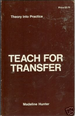 TEACH FOR TRANSFER theory into practice By Hunter