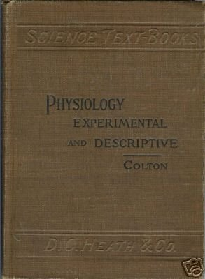 PHYSIOLOGY EXPERIMENTAL AND DESCRIPTIVE By Colton 1898