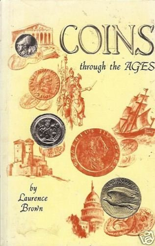 COINS THROUGH THE AGES By Laurence Brown
