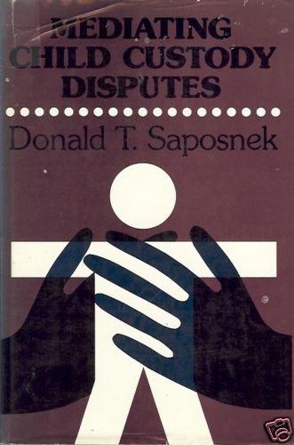 MEDIATING CHILD CUSTODY DISPUTES By Saposnek