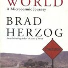SMALL WORLD A MICROCOSMIC JOURNEY By Brad Herzog