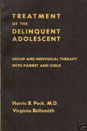 TREATMENT  OF THE DELINQUENT ADOLESCENT Peck