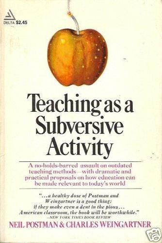 TEACHING AS A SUBVERSIVE ACTIVITY Postman Weingartner