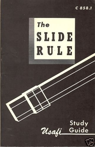 THE SLIDE RULE STUDY GUIDE TO BE USED WITH USAFI COURSE