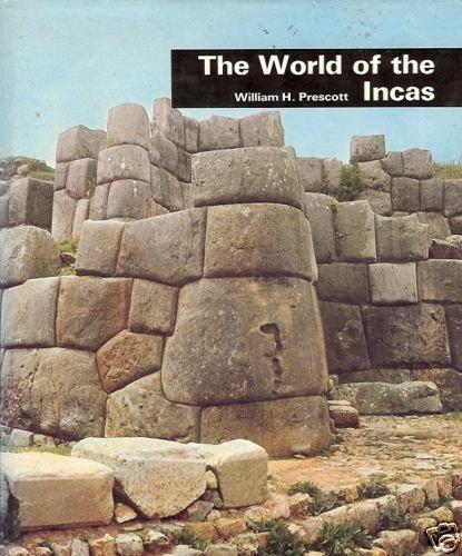 THE WORLD OF THE INCAS  William H. Prescott