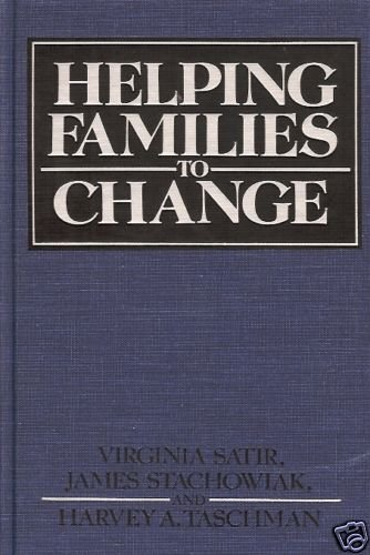 HELPING FAMILIES TO CHANGE Satir