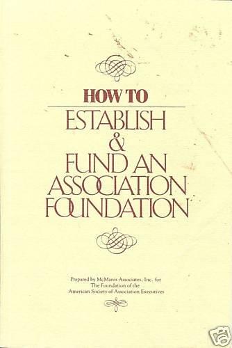 HOW TO ESTABLISH & FUND AN ASSOCIATION FOUNDATION