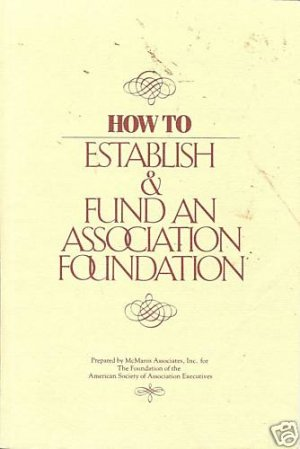 HOW TO ESTABLISH & FUND AN ASSOCIATION FOUNDATION
