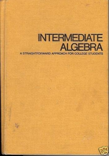 INTERMEDIATE ALGEBRA a streightforward approach for col