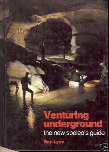 VENTURING UNDERGROUND THE NEW SPELEO'S GUIDE