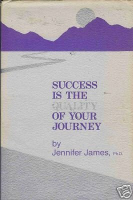 SUCCESS IS THE QUALITY OF YOUR JOURNEY By Jennifer Jame