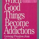 WHEN GOOD THINGS BECOME ADDICTIONS getting freedom from