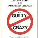 NOT GUILTY, NOT CRAZY ALCOHOLISM IS AN INHERITED DISEAS