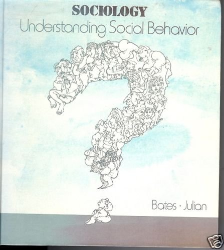 SOCIOLOGY UNDERSTANDING SOCIAL BEHAVIOR Bates,Julian