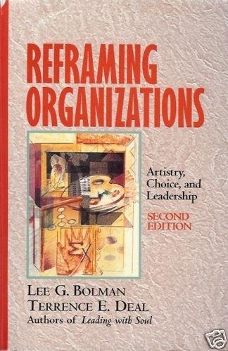 REFRAMING ORGANIZATIONS ARTISTY CHOICE & LEADERSHIP 2ND
