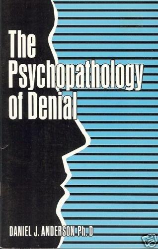 THE PSYCHOPATHOLOGY OF DENIAL DANIEL J. ANDESON PH.D.