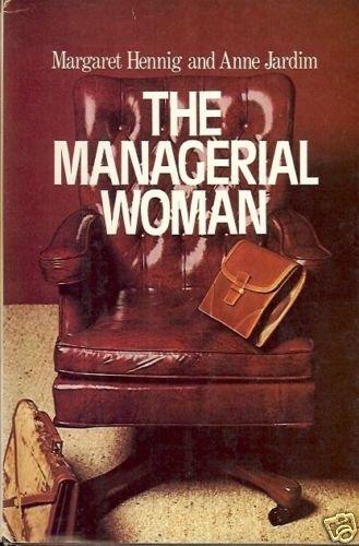 THE MANAGERIAL WOMAN MARGARET HENNING & ANNE JARDIM