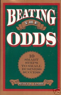BEATING THE ODDS 10 smart steps to small business