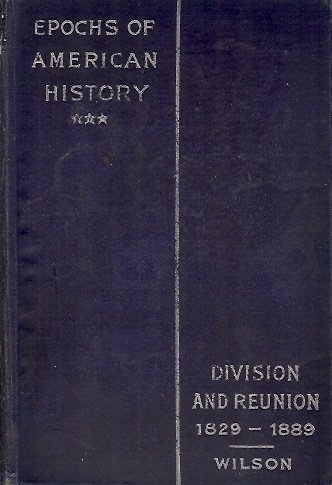 EPOCHS OF AMERICAN HISTORY DIVISION & REUNION 1829-1889