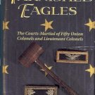 TARNISHED EAGLES COURTS MARTIAL FIFTY UNION COLONELS