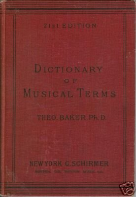 DICTIONARY OF MUSICAL TERMS 21st edition by T. Baker