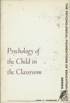 PSYCHOLOGY OF THE CHILD IN THE CLASSROOM Charles 1966