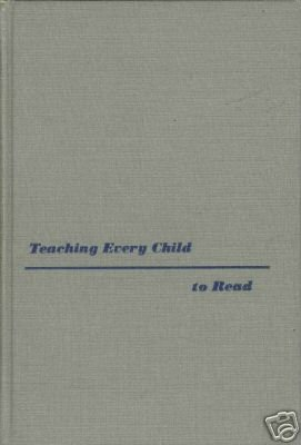 TEACHING EVERY CHILD TO READ By Kathleen B. Hester 1955