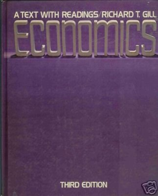 ECONOMICS  a text with readings By Richard T. Gill