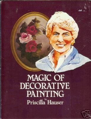 MAGIC OF DECORATIVE PAINTING By Priscilla Hauser Tole