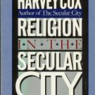 RELIGION IN THE SECULAR CITY By Harvey Cox