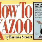 HOW TO KAZOO by Barbara Stewart