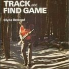 HOW TO TRACK AND FIND GAME By Clyde Ormond