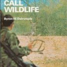 HOW TO CALL WILDLIFE By Byron W. Dalrymple